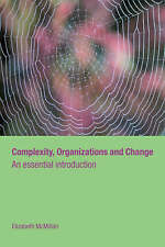 Complexity, Organizations and Change (Routledge Studies in Complexity and Manag