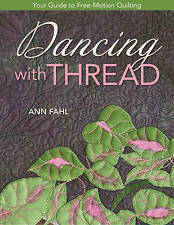 Dancing with Thread: Your Guide to Free-motion Quilting by Ann Fahl (Book, 2010)