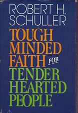Tough Minded Faith for Tender Hearted People by Robert H. Schuller (1983, Hardco