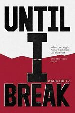 UNTIL I BREAK - BIETZ, KARA - NEW HARDCOVER BOOK