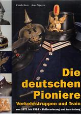 Die DEUTSCHEN PIONIERE von 1871 bis 1914 Uniformierung & Ausrüstung NEU