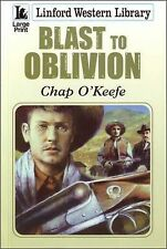 NEW Blast To Oblivion (Linford Western Library) by Chap O'keefe