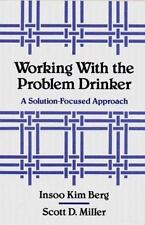 Working with the Problem Drinker : A Solution-Focused Approach by Scott D....