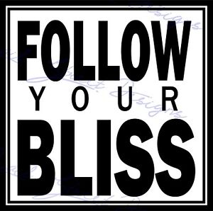Follow Your Bliss - Motivation  - Vinyl Decal Free Shipping 1000