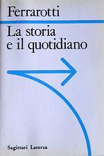 FRANCO FERRAROTTI LA STORIA E IL QUOTIDIANO LATERZA 1986