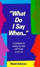"""""""What Do I Say When..."""": A Guidebook for Getting Your Way With People on the Job"""