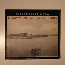 Porto Marghera. Le immagini la storia. 1900-1985. Musolinini, 1985. INTROVABILE