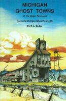 Michigan Ghost Towns : Of the Upper Peninsula, Paperback by Dodge, Roy L., Li...