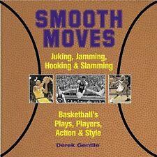 Smooth Moves: Juking, Jamming, Hooking & Slamming Basketball's Plays, Players, A