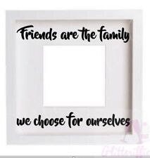 FRIENDS ARE THE FAMILY WE CHOOSE VINYL DECAL STICKER FOR IKEA RIBBA BOXFRAME