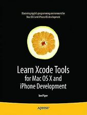 Learn Xcode Tools for Mac OS X and iPhone Development by Ian Piper (2010,...
