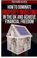 How to Dominate Property Investing in the UK and Achieve Financial Freedom by...
