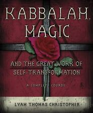 Kabbalah, Magic and the Great Work of Self-Transformation: A Complete Course (Pa