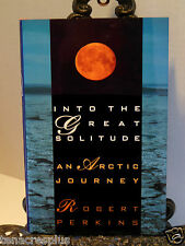 INTO THE GREAT SOLITUDE Arctic Journey Canoe Solo Canoeing Back River Canada 1st