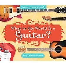 What in the World Is a Guitar? (Musical Instruments)