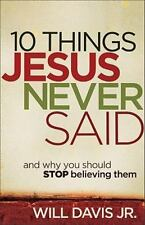 NEW - 10 Things Jesus Never Said: And Why You Should Stop Believing Them