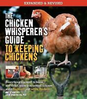 The Chicken Whisperer's Guide to Keeping Chickens, Revised. Everything you need