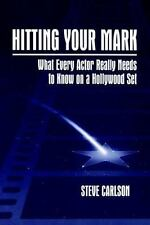 Hitting Your Mark: What Every Actor Really Needs to Know on a Hollywood Set