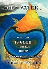 Oil or Water Only One Is Good to the Last Drop : A Work of Science Faction by...