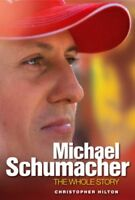 Michael Schumacher: The Whole Story By Christopher Hilton. 9781844250080