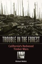Trouble in the Forest : California's Redwood Timber Wars by Richard Widick...