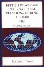 British Power and International Relations During the 1950s : A Tenable...