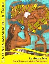 Les Contes Imaginaires de Tahiti: La 4ème Fille by Rai Chaze (2014,...