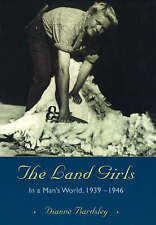 The Land Girls: In a Man's World, 1939-1946 by Dianne Bardsley (Paperback, 2000)
