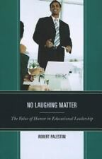 No Laughing Matter: The Value of Humor in Educational Leadership ~ Palestini, Ro