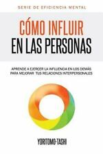 Cmo Influir en Las Personas : Aprende a Ejercer la Influencia en Los Dems...