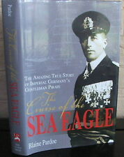 The Cruise Of The Sea Eagle: The Amazing True Story Of Imperial Germany's Gentle