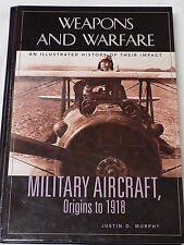 Weapons and Warfare: Military Aircraft, Origins To 1918 : An Illustrated History
