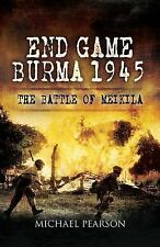 End Game Burma 1945: Slim's Masterstroke at Meiktila by Pearson, Michael