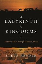 A Labyrinth of Kingdoms: 10,000 Miles through Islamic Africa by Kemper, Steve