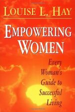 Empowering Women: Every Womans Guide to Successful Living by Louise L Hay