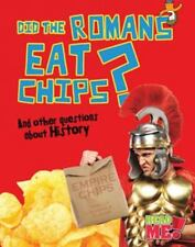 Did the Romans Eat Chips?: And other questions about History (Questions You Nev