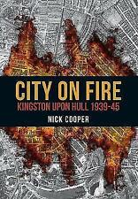 City on Fire: Kingston upon Hull 1939-45 by Nick Cooper (Paperback, 2017)