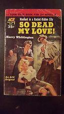 """Harry Whittington/ Ransome, """"So Dead My Love!/I, the Executior,Ace D-7, VG, 1st"""