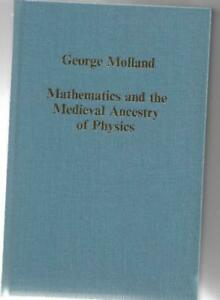 Mathematics and the Medieval Ancestry of Physics (Variorum Collected Studies)