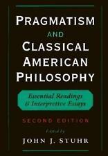Pragmatism and Classical American Philosophy: Essential Readings and Interpretiv