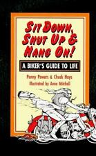 Sit down, Shut up and Hang On! : A Biker's Guide to Life Penny Powers Chuck Hays