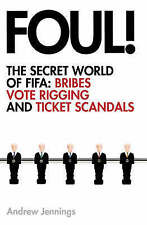 Foul!: the Secret World of Fifa; Bribes, Vote Rigging and Ticket Scandals