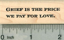 Sympathy Rubber Stamp, Grief is the Price We Pay for Love D29814 WM