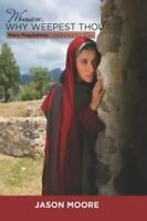 Woman Why Weepest Thou?: Mary Magdalene: Liberated by Love, Brand New, Free s...