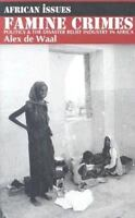 Famine Crimes : Politics and the Disaster Relief Industry in Africa, Paperbac...