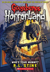 Brand New Goosebumps Horrorland Who's Your Mummy? by R. L. Stine