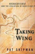 Taking Wing : Archaeopteryx and the Evolution of Bird Flight by Pat Shipman