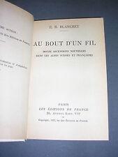 Alpinisme R. Blanchet Au bout d'un fil douze ascensions dans les Alpes 1937