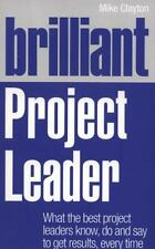 Brilliant Project Leader: What the best project leaders know, do and say to get
