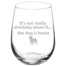 Stemless Wine Glass Funny It's Not Drinking Alone If The French Bulldog Is Home